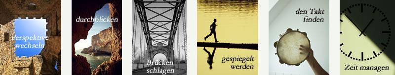 Perspektive wechseln - durchblicken - Brücken schlagen - gespiegelt werden - den Takt finden - Zeit managen